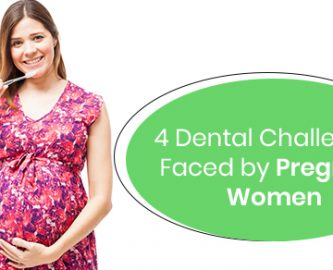 What are the dental challenges faced by pregnant women?