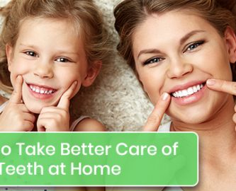 How to take better care of your teeth at home?