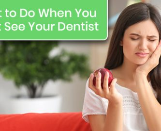 What to do when you can't see your dentist?